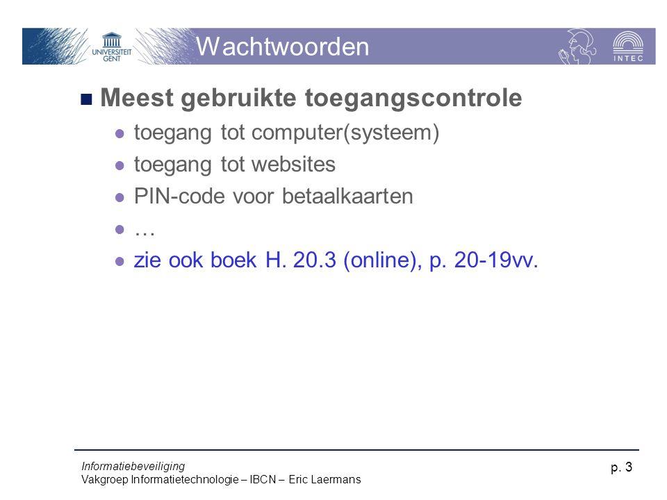 Informatiebeveiliging Vakgroep Informatietechnologie – IBCN – Eric Laermans p. 3 Wachtwoorden Meest gebruikte toegangscontrole toegang tot computer(sy