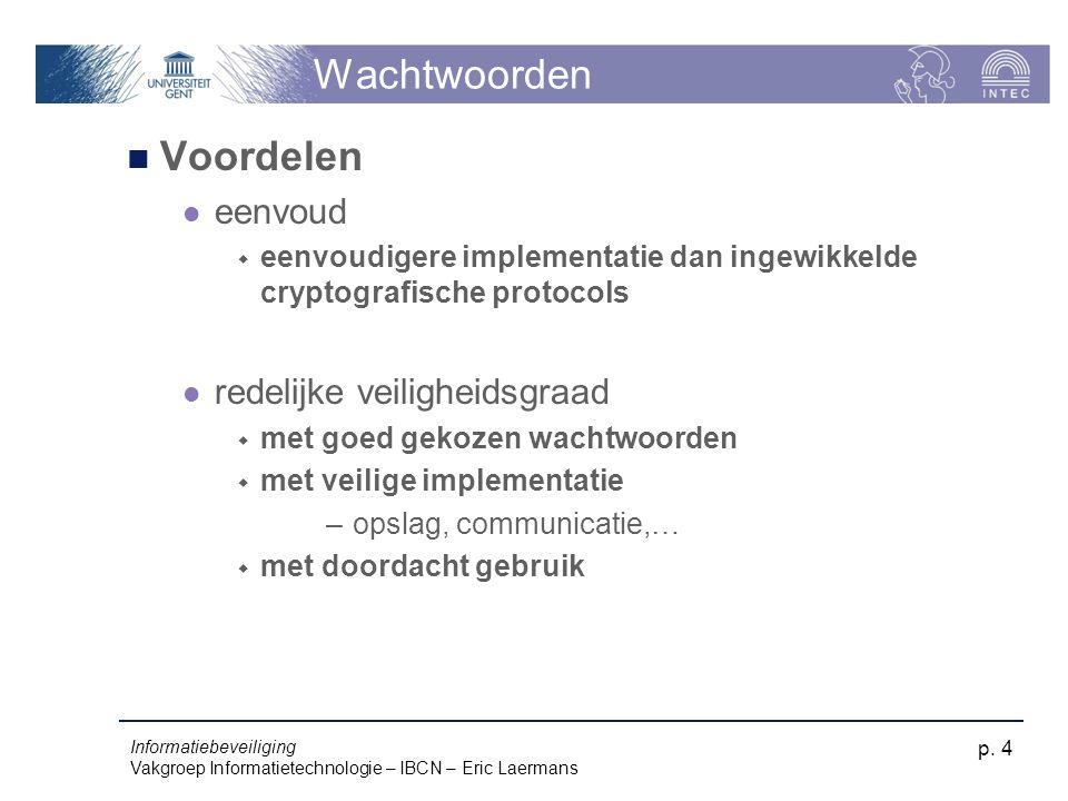 Informatiebeveiliging Vakgroep Informatietechnologie – IBCN – Eric Laermans p. 4 Wachtwoorden Voordelen eenvoud  eenvoudigere implementatie dan ingew