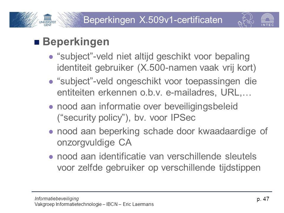 """Informatiebeveiliging Vakgroep Informatietechnologie – IBCN – Eric Laermans p. 47 Beperkingen X.509v1-certificaten Beperkingen """"subject""""-veld niet alt"""