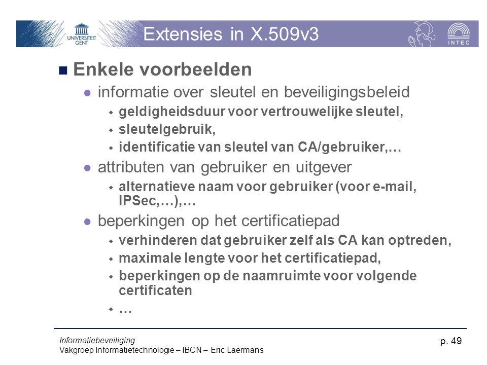 Informatiebeveiliging Vakgroep Informatietechnologie – IBCN – Eric Laermans p. 49 Extensies in X.509v3 Enkele voorbeelden informatie over sleutel en b
