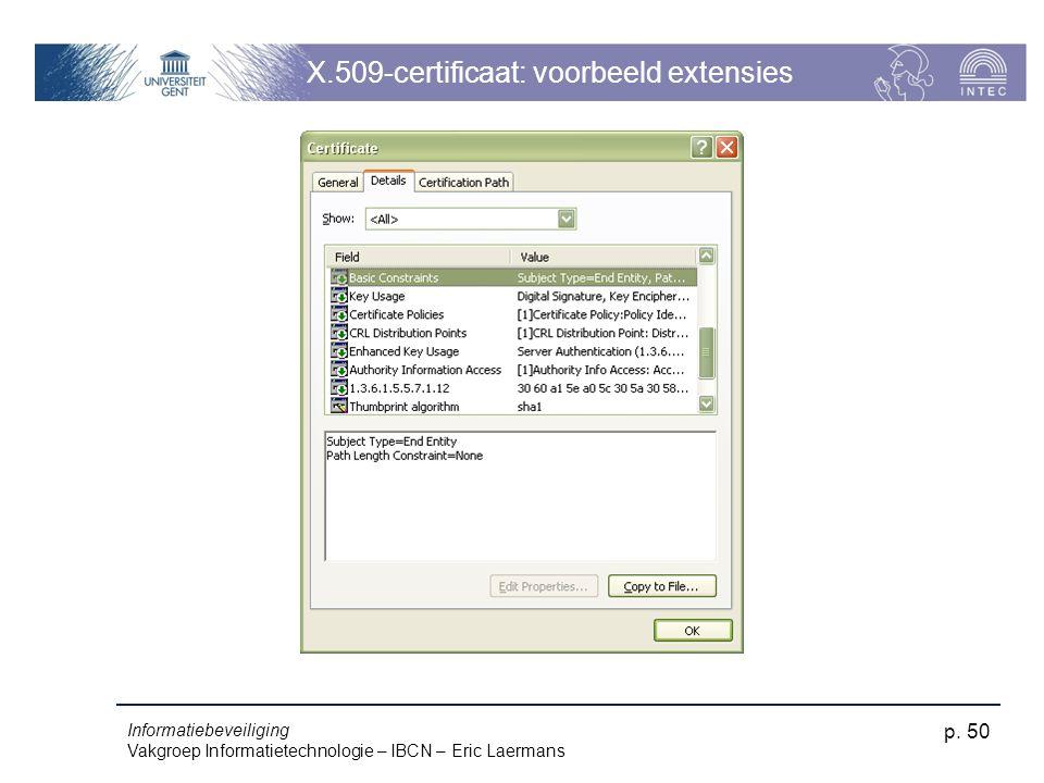 Informatiebeveiliging Vakgroep Informatietechnologie – IBCN – Eric Laermans p. 50 X.509-certificaat: voorbeeld extensies