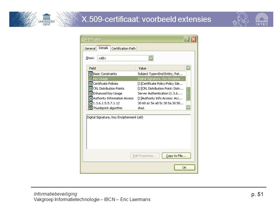 Informatiebeveiliging Vakgroep Informatietechnologie – IBCN – Eric Laermans p. 51 X.509-certificaat: voorbeeld extensies