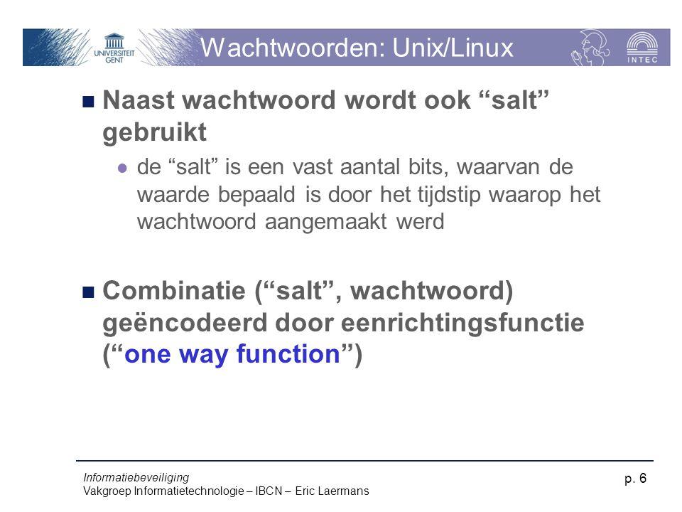 """Informatiebeveiliging Vakgroep Informatietechnologie – IBCN – Eric Laermans p. 6 Wachtwoorden: Unix/Linux Naast wachtwoord wordt ook """"salt"""" gebruikt d"""