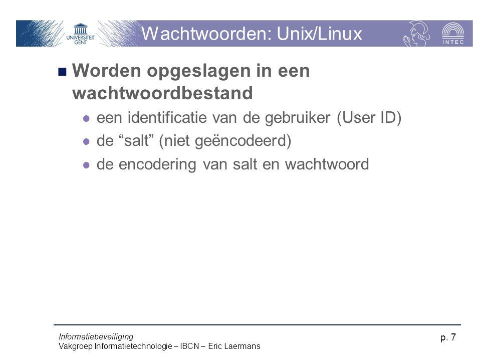 Informatiebeveiliging Vakgroep Informatietechnologie – IBCN – Eric Laermans p. 7 Wachtwoorden: Unix/Linux Worden opgeslagen in een wachtwoordbestand e