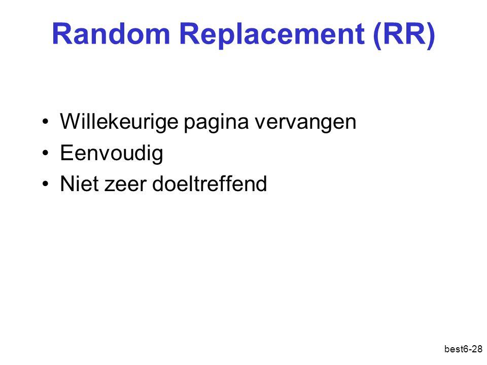best6-28 Random Replacement (RR) Willekeurige pagina vervangen Eenvoudig Niet zeer doeltreffend