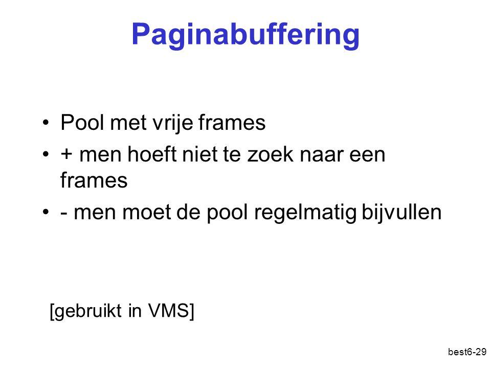 best6-29 Paginabuffering Pool met vrije frames + men hoeft niet te zoek naar een frames - men moet de pool regelmatig bijvullen [gebruikt in VMS]