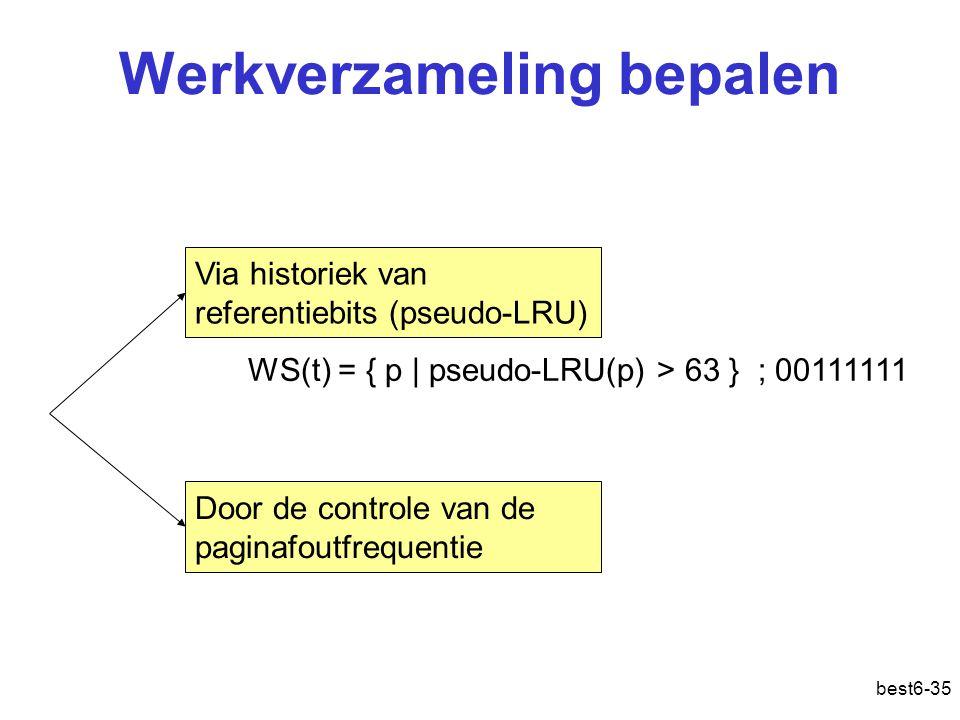 best6-35 Werkverzameling bepalen Via historiek van referentiebits (pseudo-LRU) Door de controle van de paginafoutfrequentie WS(t) = { p   pseudo-LRU(p