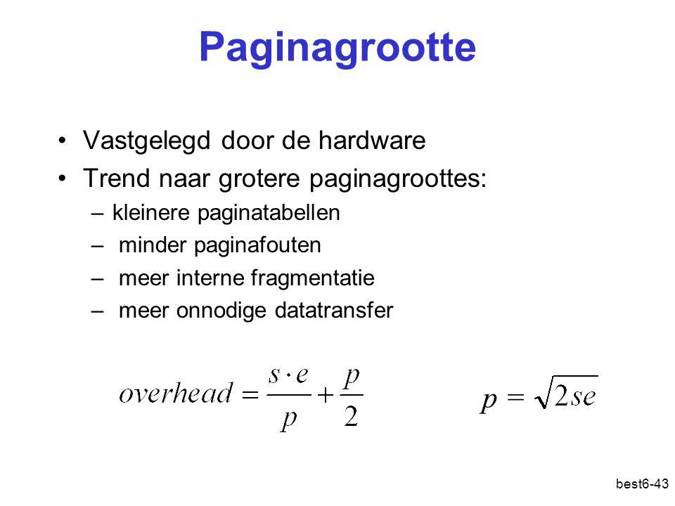 best6-43 Paginagrootte Vastgelegd door de hardware Trend naar grotere paginagroottes: –kleinere paginatabellen – minder paginafouten – meer interne fr