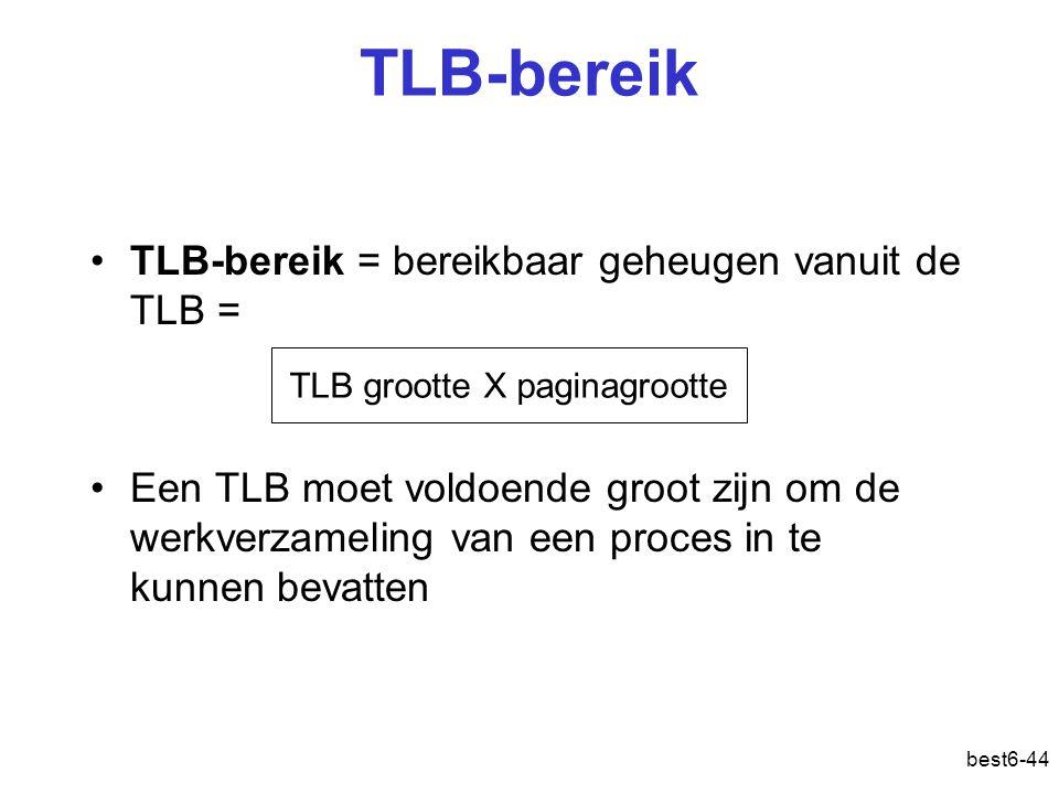 best6-44 TLB-bereik TLB-bereik = bereikbaar geheugen vanuit de TLB = Een TLB moet voldoende groot zijn om de werkverzameling van een proces in te kunn