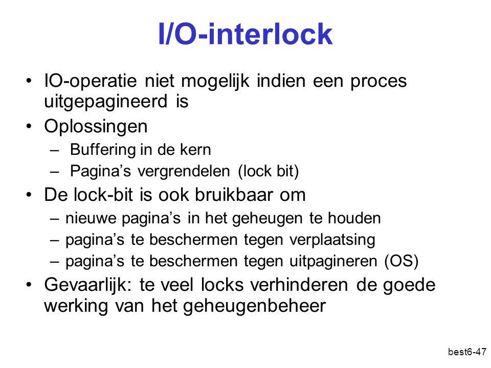 best6-47 I/O-interlock IO-operatie niet mogelijk indien een proces uitgepagineerd is Oplossingen – Buffering in de kern – Pagina's vergrendelen (lock