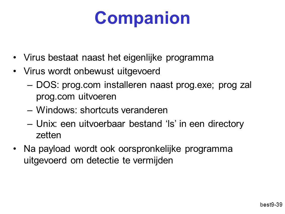 best9-39 Companion Virus bestaat naast het eigenlijke programma Virus wordt onbewust uitgevoerd –DOS: prog.com installeren naast prog.exe; prog zal pr