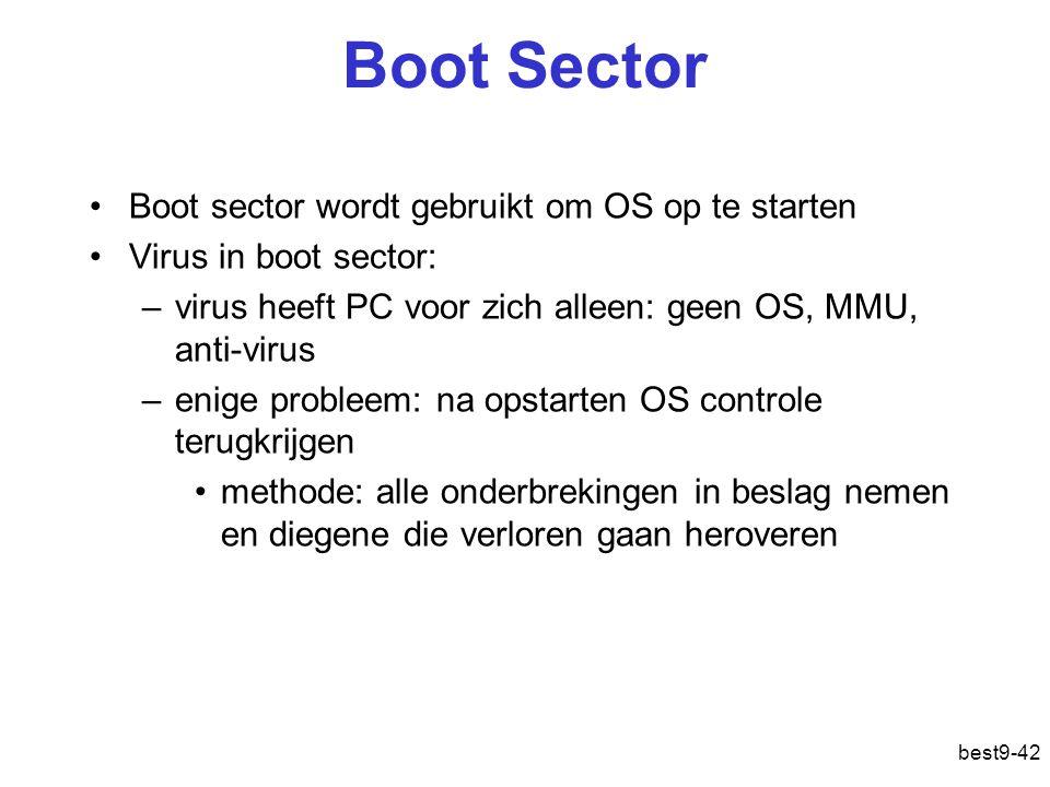 best9-42 Boot Sector Boot sector wordt gebruikt om OS op te starten Virus in boot sector: –virus heeft PC voor zich alleen: geen OS, MMU, anti-virus –