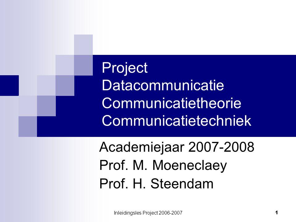 Inleidingsles Project 2006-2007 1 Project Datacommunicatie Communicatietheorie Communicatietechniek Academiejaar 2007-2008 Prof.