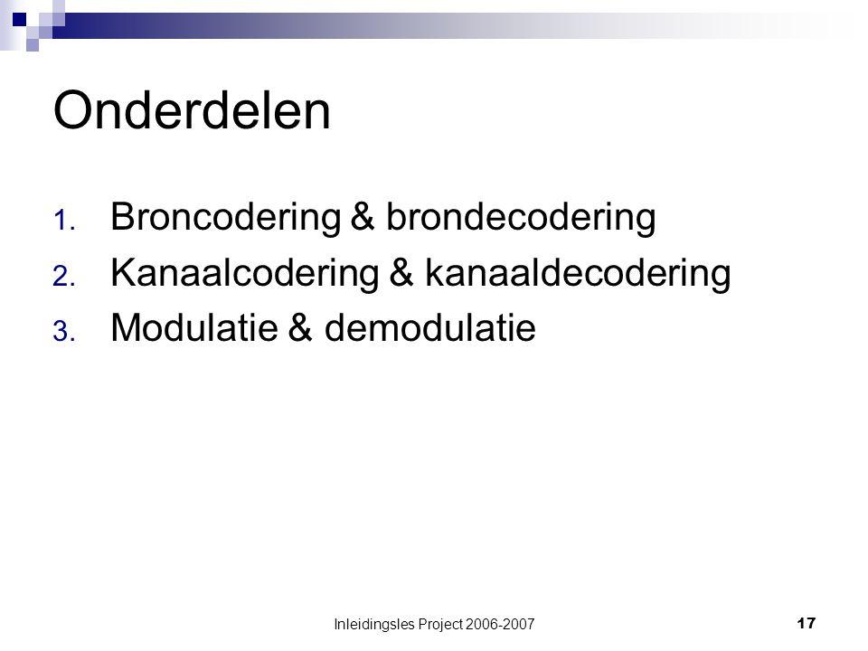 Inleidingsles Project 2006-200717 Onderdelen 1.Broncodering & brondecodering 2.