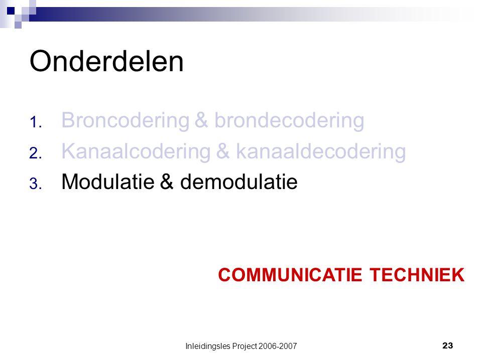 Inleidingsles Project 2006-200723 Onderdelen 1.Broncodering & brondecodering 2.