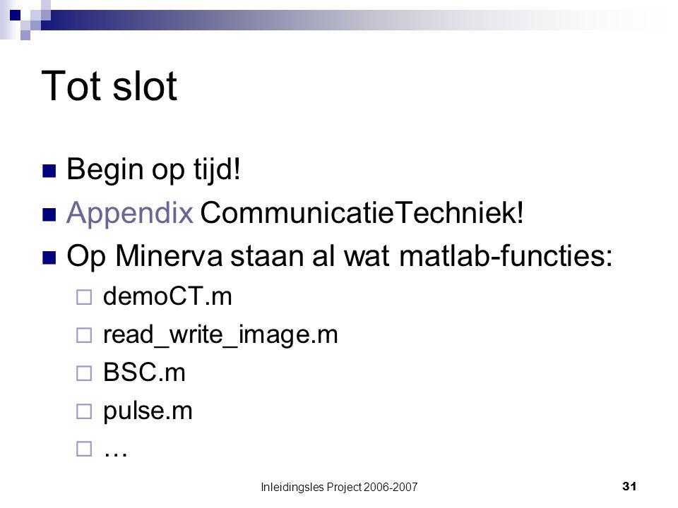 Inleidingsles Project 2006-200731 Tot slot Begin op tijd.