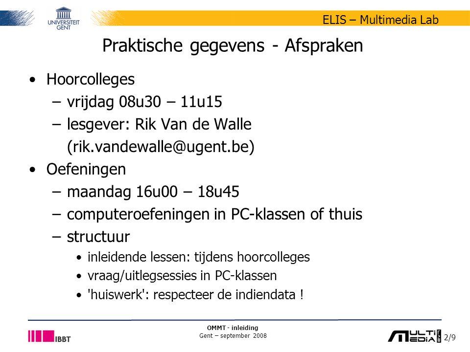 2/9 ELIS – Multimedia Lab OMMT - inleiding Gent – september 2008 Praktische gegevens - Afspraken Hoorcolleges –vrijdag 08u30 – 11u15 –lesgever: Rik Va