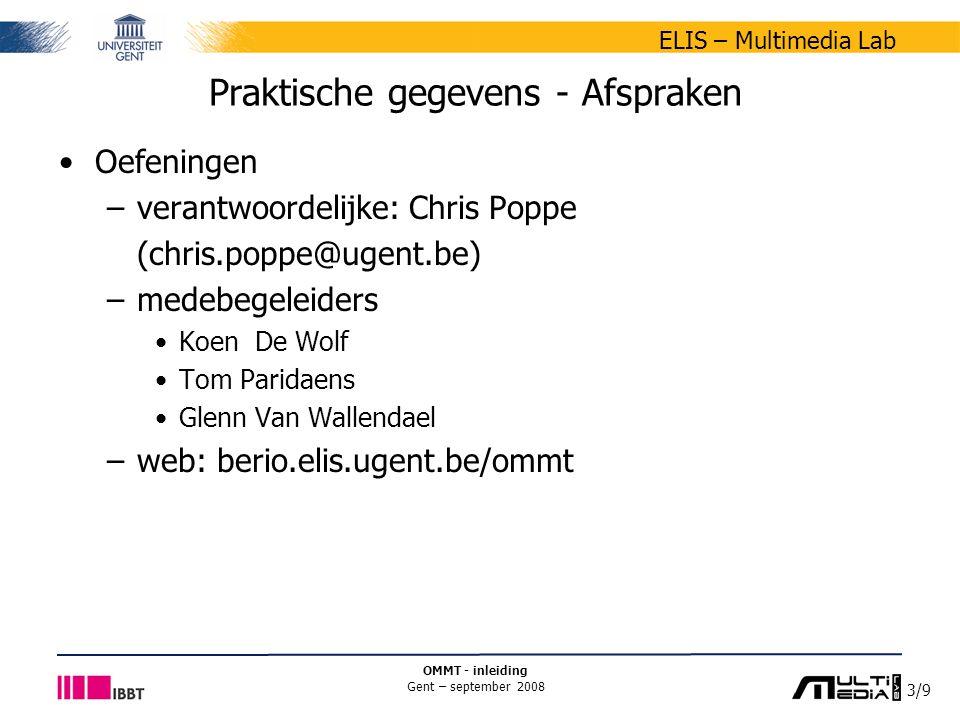 4/9 ELIS – Multimedia Lab OMMT - inleiding Gent – september 2008 Praktische gegevens - Afspraken Leermateriaal –geen uitgeschreven syllabus –presentaties: zie minerva-site –basisboek Fundamentals of Multimedia Ze-Nian Li & Mark S.