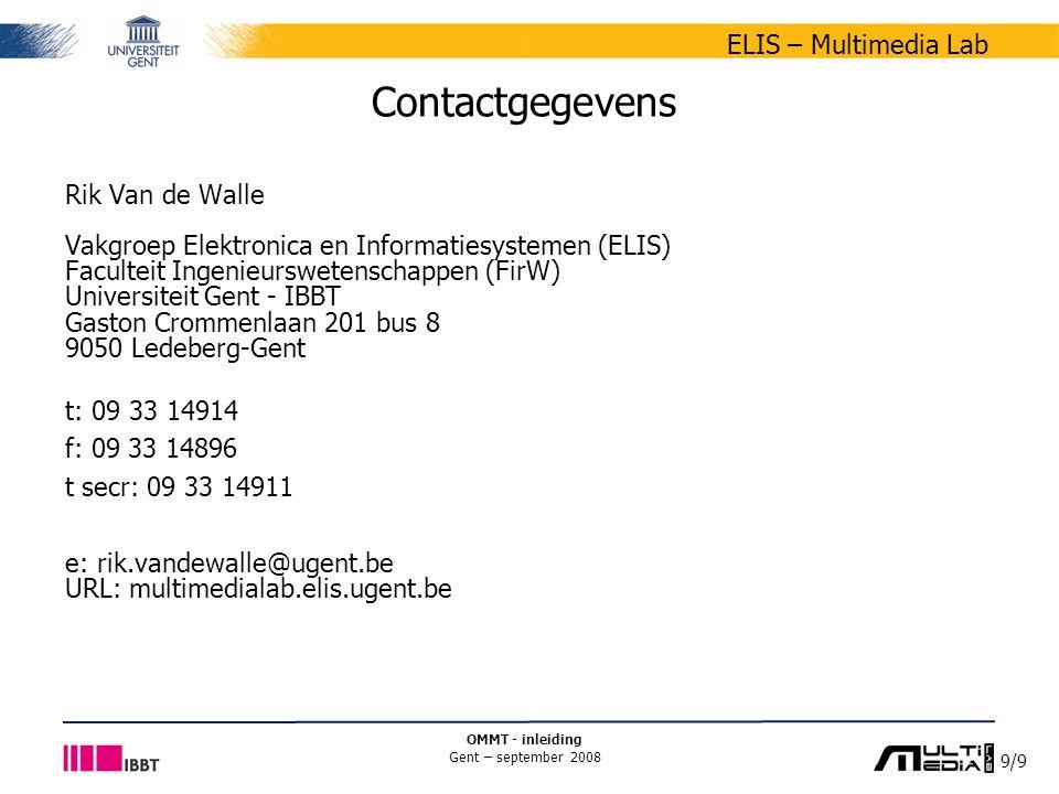 9/9 ELIS – Multimedia Lab OMMT - inleiding Gent – september 2008 Contactgegevens Rik Van de Walle Vakgroep Elektronica en Informatiesystemen (ELIS) Fa