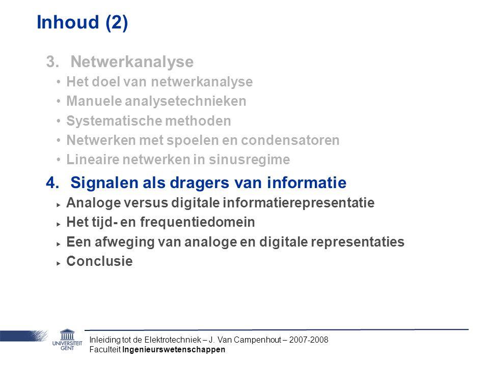 Inleiding tot de Elektrotechniek – J. Van Campenhout – 2007-2008 Faculteit Ingenieurswetenschappen Inhoud (2) 3.Netwerkanalyse Het doel van netwerkana
