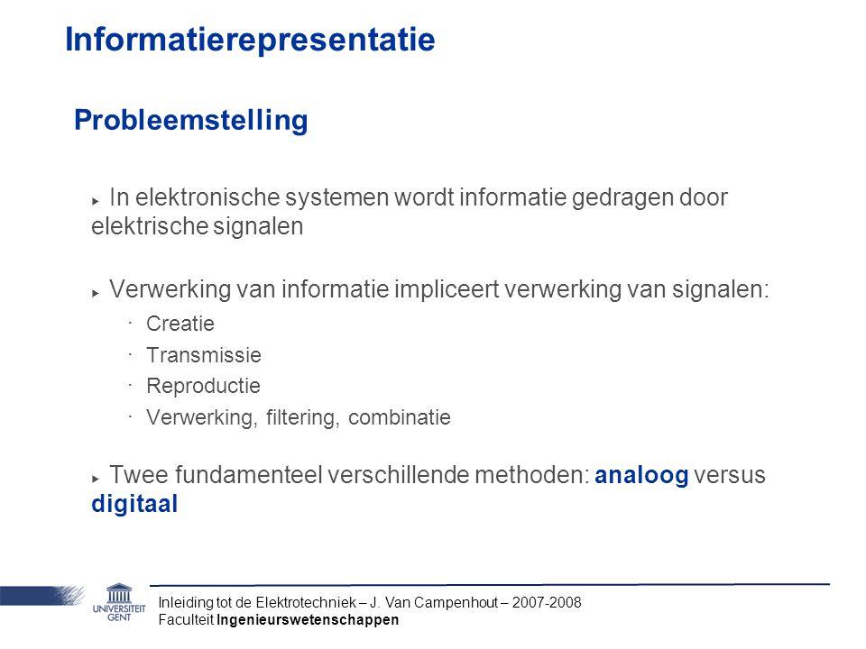 Inleiding tot de Elektrotechniek – J. Van Campenhout – 2007-2008 Faculteit Ingenieurswetenschappen Informatierepresentatie Probleemstelling ‣ In elekt