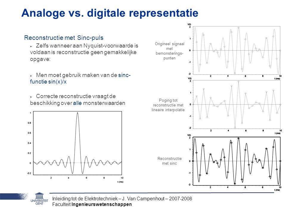 Inleiding tot de Elektrotechniek – J. Van Campenhout – 2007-2008 Faculteit Ingenieurswetenschappen Analoge vs. digitale representatie Reconstructie me