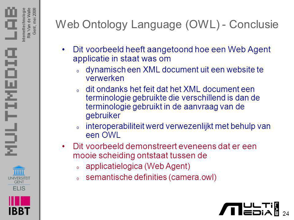 InternettechnologieRik Van de WalleGent, mei 2008 24 Web Ontology Language (OWL) - Conclusie Dit voorbeeld heeft aangetoond hoe een Web Agent applicat