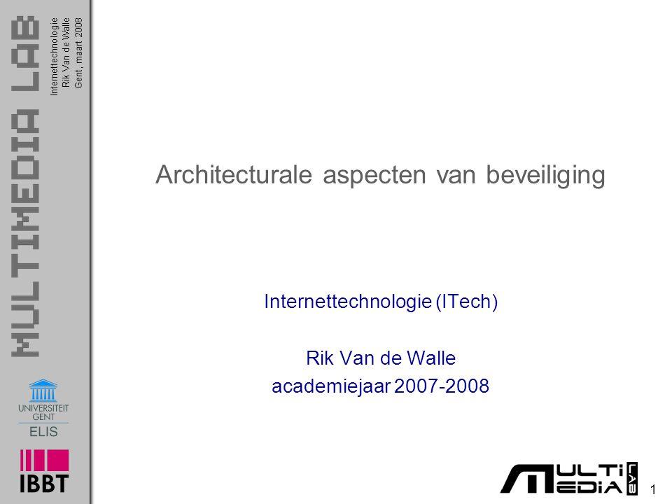 1 InternettechnologieRik Van de WalleGent, maart 2008 Architecturale aspecten van beveiliging Internettechnologie (ITech) Rik Van de Walle academiejaar 2007-2008