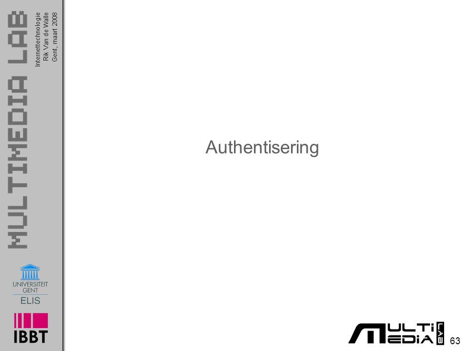 63 InternettechnologieRik Van de WalleGent, maart 2008 Authentisering
