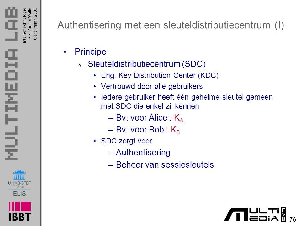 Internettechnologie 76 Rik Van de WalleGent, maart 2008 Authentisering met een sleuteldistributiecentrum (I) Principe o Sleuteldistributiecentrum (SDC) Eng.