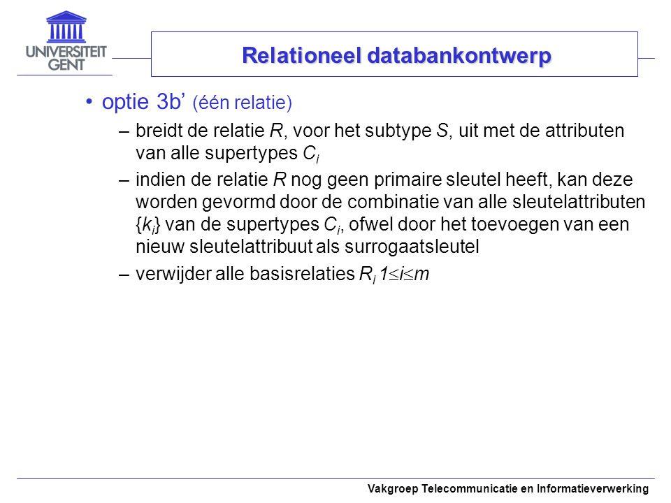Vakgroep Telecommunicatie en Informatieverwerking optie 3b' (één relatie) –breidt de relatie R, voor het subtype S, uit met de attributen van alle sup