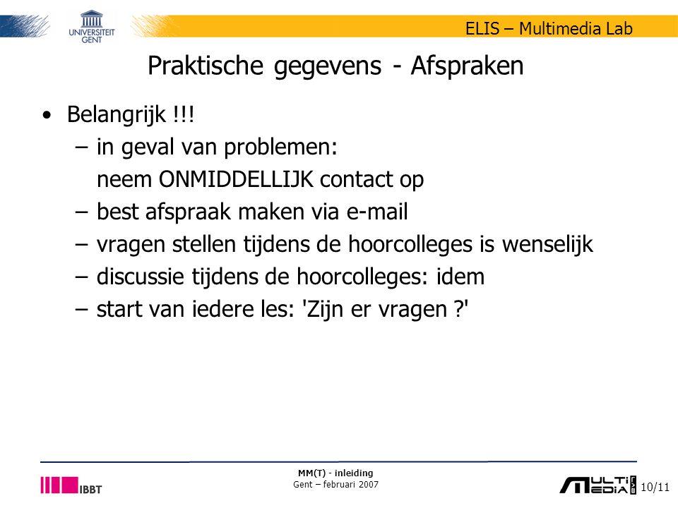 10/11 ELIS – Multimedia Lab MM(T) - inleiding Gent – februari 2007 Praktische gegevens - Afspraken Belangrijk !!! –in geval van problemen: neem ONMIDD