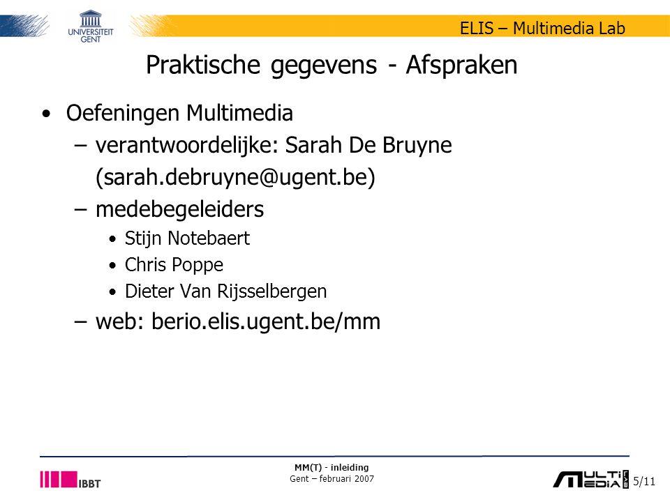 6/11 ELIS – Multimedia Lab MM(T) - inleiding Gent – februari 2007 Praktische gegevens - Afspraken Leermateriaal –presentaties: zie minerva-site –basisboek Fundamentals of Multimedia Ze-Nian Li & Mark S.
