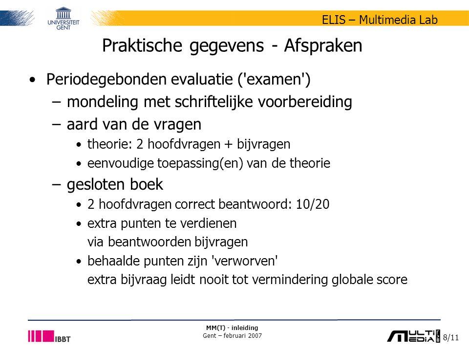8/11 ELIS – Multimedia Lab MM(T) - inleiding Gent – februari 2007 Praktische gegevens - Afspraken Periodegebonden evaluatie ('examen') –mondeling met