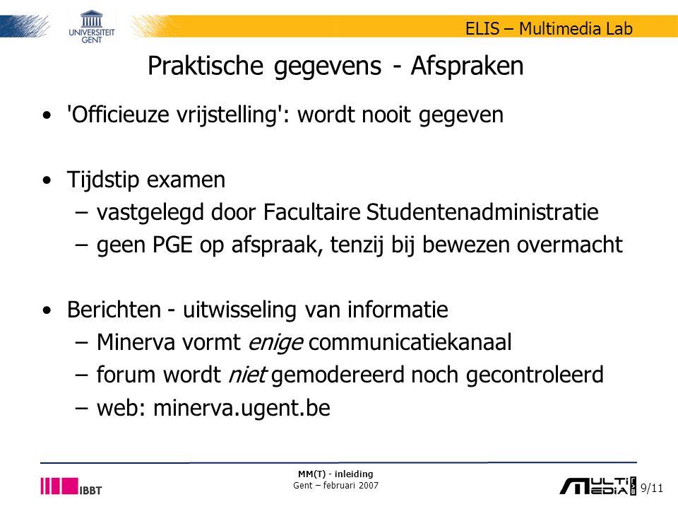 9/11 ELIS – Multimedia Lab MM(T) - inleiding Gent – februari 2007 Praktische gegevens - Afspraken 'Officieuze vrijstelling': wordt nooit gegeven Tijds