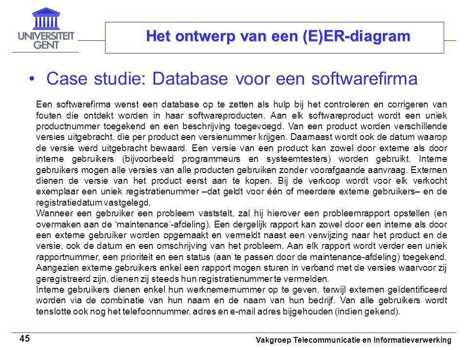 Vakgroep Telecommunicatie en Informatieverwerking 45 Het ontwerp van een (E)ER-diagram Case studie: Database voor een softwarefirma Een softwarefirma