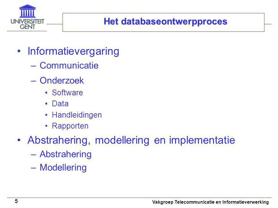 Vakgroep Telecommunicatie en Informatieverwerking 5 Het databaseontwerpproces Informatievergaring –Communicatie –Onderzoek Software Data Handleidingen
