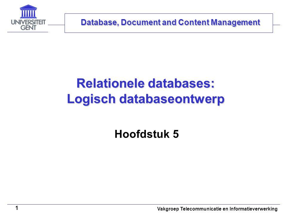 Vakgroep Telecommunicatie en Informatieverwerking 1 Relationele databases: Logisch databaseontwerp Hoofdstuk 5 Database, Document and Content Manageme