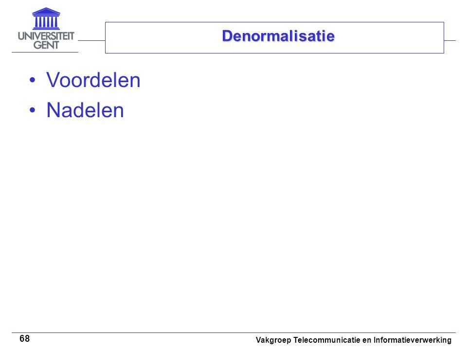 Vakgroep Telecommunicatie en Informatieverwerking 68 Denormalisatie Voordelen Nadelen
