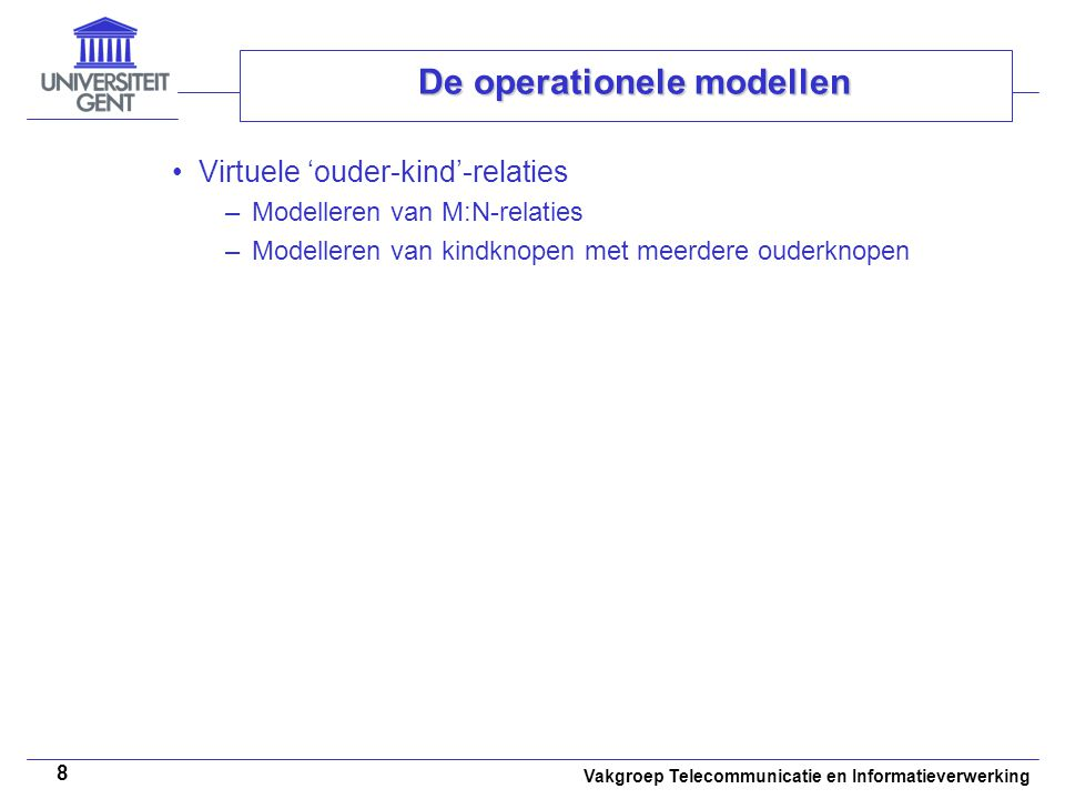 Vakgroep Telecommunicatie en Informatieverwerking 9 De operationele modellen root Niveau 1 Niveau 2 Niveau 3 Niveau 4 bladknoop