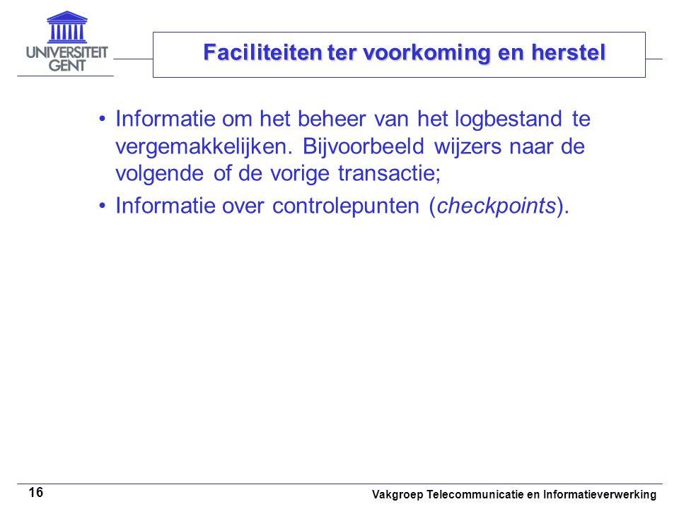 Vakgroep Telecommunicatie en Informatieverwerking 16 Faciliteiten ter voorkoming en herstel Informatie om het beheer van het logbestand te vergemakkelijken.