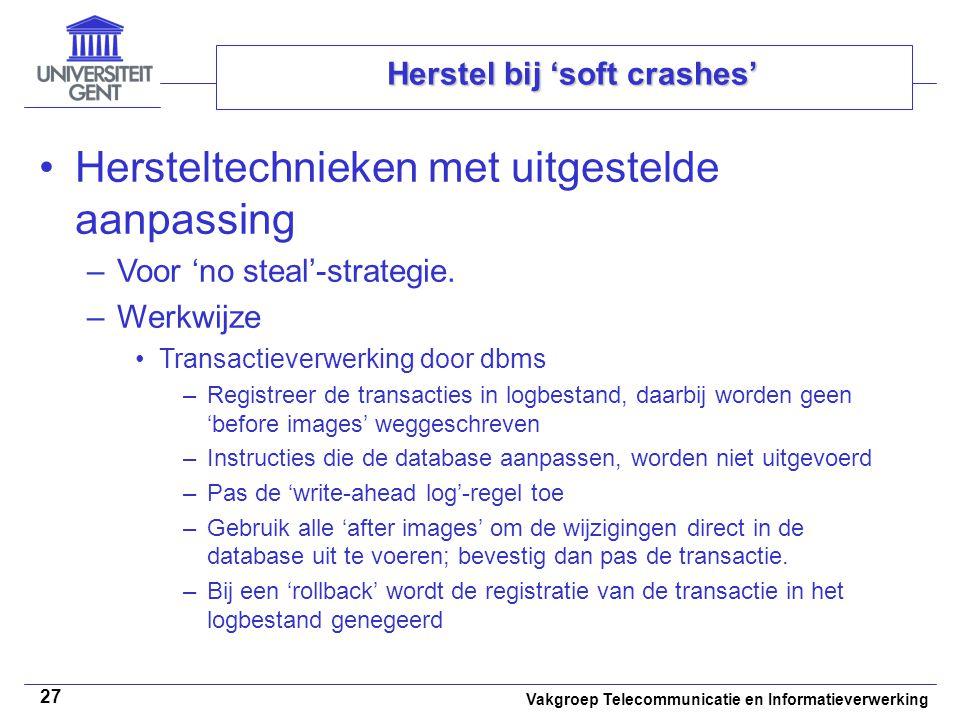 Vakgroep Telecommunicatie en Informatieverwerking 27 Herstel bij 'soft crashes' Hersteltechnieken met uitgestelde aanpassing –Voor 'no steal'-strategie.