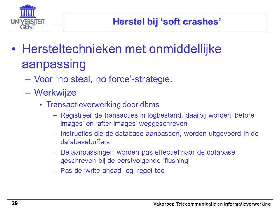 Vakgroep Telecommunicatie en Informatieverwerking 29 Herstel bij 'soft crashes' Hersteltechnieken met onmiddellijke aanpassing –Voor 'no steal, no force'-strategie.
