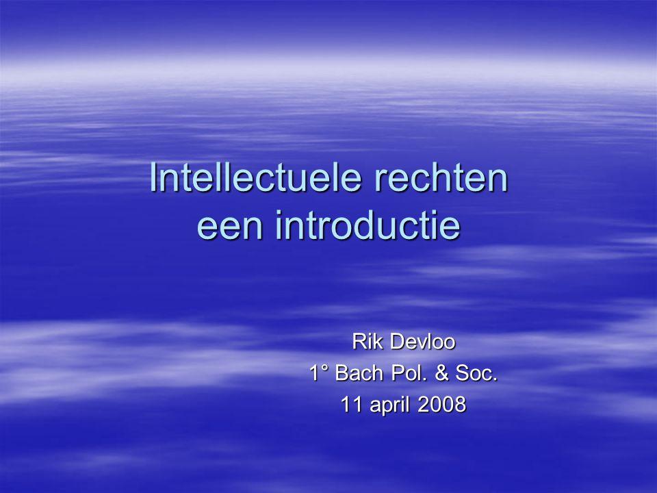 Intellectuele rechten een introductie Rik Devloo 1° Bach Pol. & Soc. 11 april 2008
