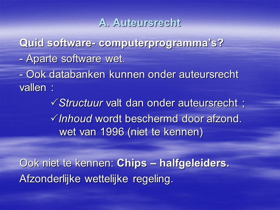 A. Auteursrecht Quid software- computerprogramma's? - Aparte software wet. - Ook databanken kunnen onder auteursrecht vallen :  Structuur valt dan on