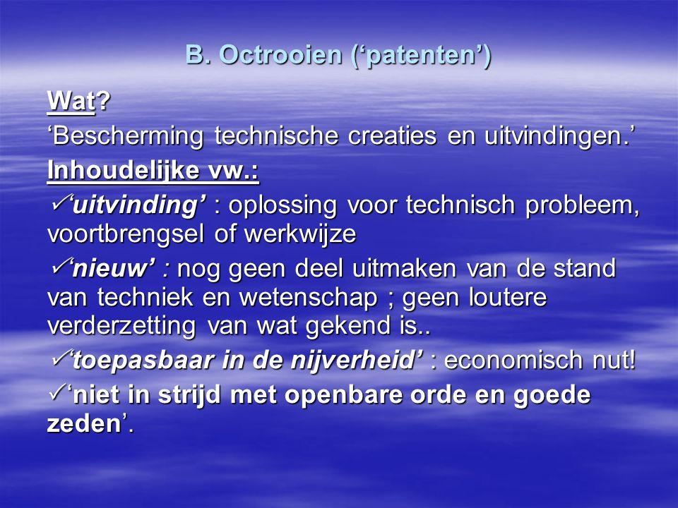 B. Octrooien ('patenten') Wat? 'Bescherming technische creaties en uitvindingen.' Inhoudelijke vw.:  'uitvinding' : oplossing voor technisch probleem
