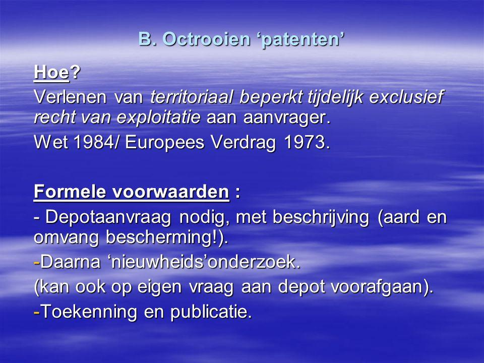 B. Octrooien 'patenten' Hoe? Verlenen van territoriaal beperkt tijdelijk exclusief recht van exploitatie aan aanvrager. Wet 1984/ Europees Verdrag 197