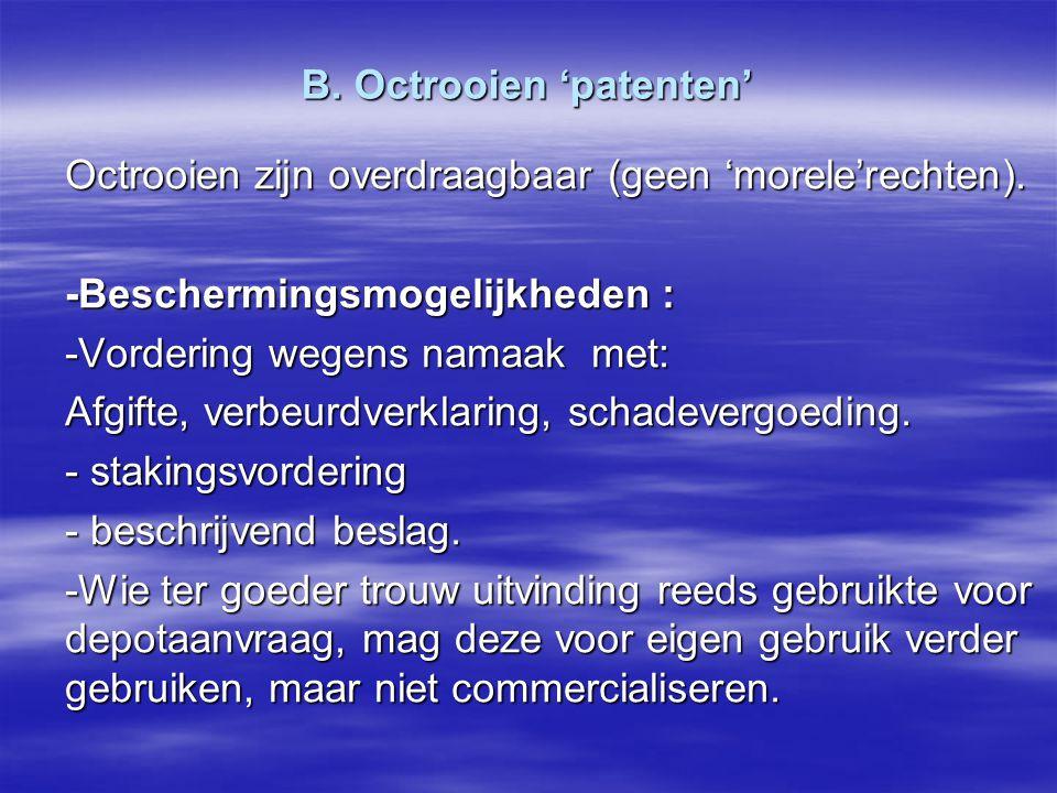 B. Octrooien 'patenten' Octrooien zijn overdraagbaar (geen 'morele'rechten). -Beschermingsmogelijkheden : -Vordering wegens namaak met: Afgifte, verbe