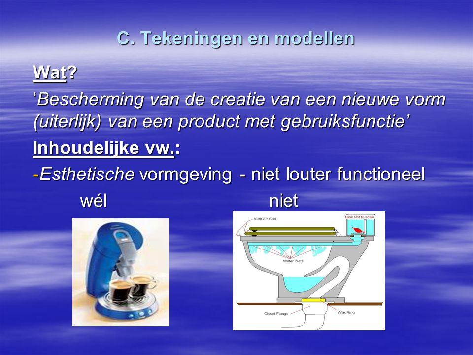 C. Tekeningen en modellen Wat? 'Bescherming van de creatie van een nieuwe vorm (uiterlijk) van een product met gebruiksfunctie' Inhoudelijke vw.: -Est