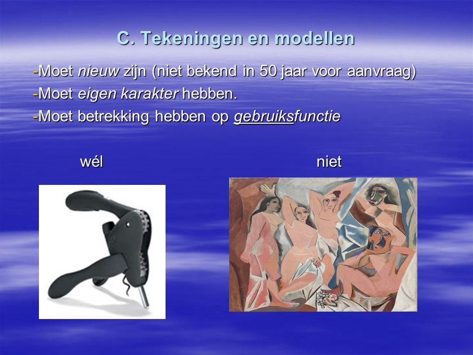 C. Tekeningen en modellen -Moet nieuw zijn (niet bekend in 50 jaar voor aanvraag) -Moet eigen karakter hebben. -Moet betrekking hebben op gebruiksfunc